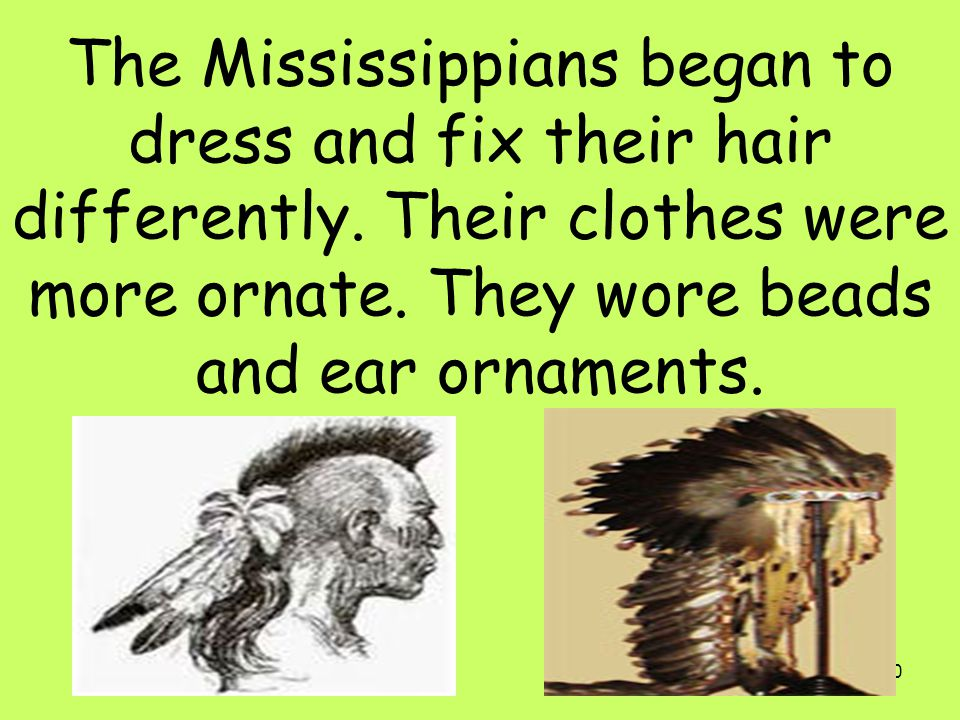 The Mississippians began to dress and fix their hair differently