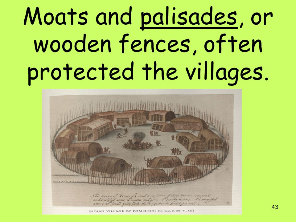 Moats and palisades, or wooden fences, often protected the villages.