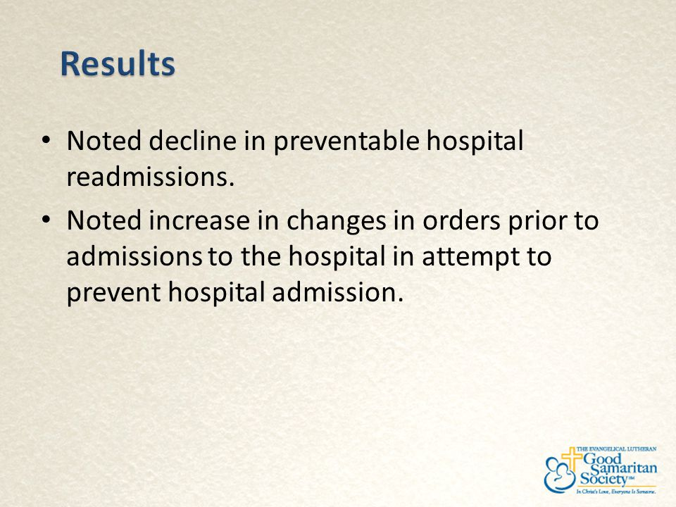 Results Noted decline in preventable hospital readmissions.