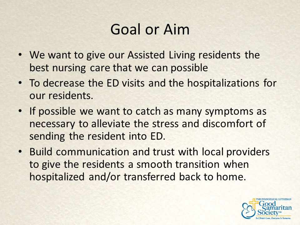 Goal or Aim We want to give our Assisted Living residents the best nursing care that we can possible.