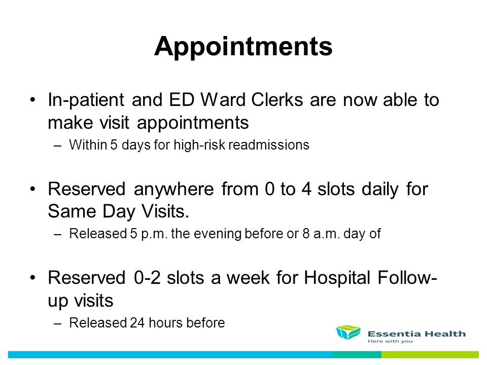 Appointments In-patient and ED Ward Clerks are now able to make visit appointments. Within 5 days for high-risk readmissions.