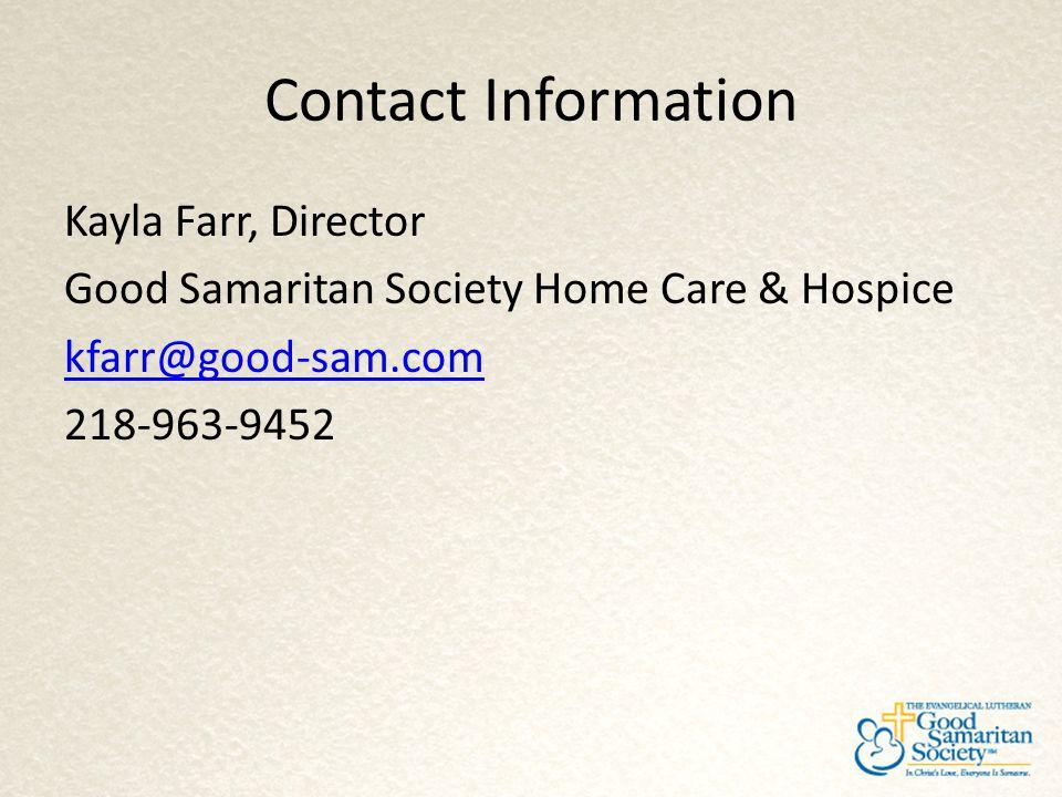 Contact Information Kayla Farr, Director Good Samaritan Society Home Care & Hospice kfarr@good-sam.com 218-963-9452