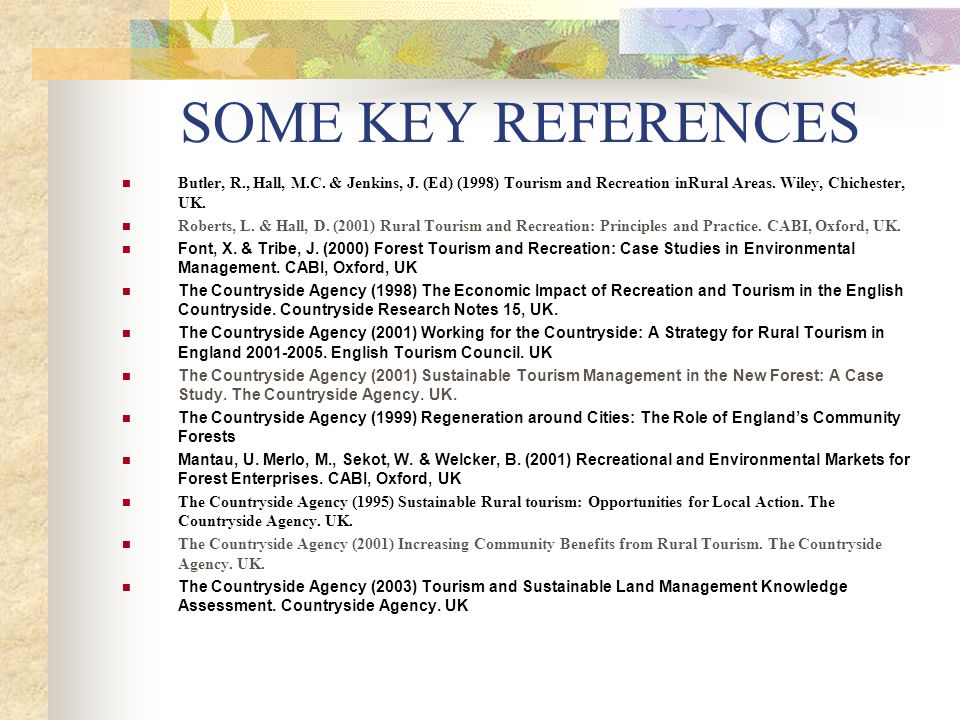 SOME KEY REFERENCES Butler, R., Hall, M.C. & Jenkins, J. (Ed) (1998) Tourism and Recreation inRural Areas. Wiley, Chichester, UK.