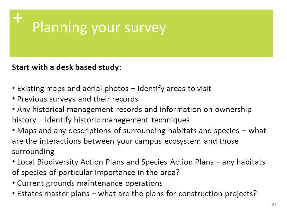 + Planning your survey Start with a desk based study: