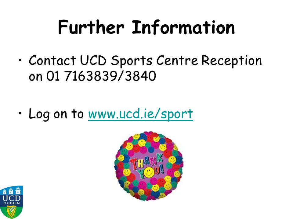 Further Information Contact UCD Sports Centre Reception on 01 7163839/3840.