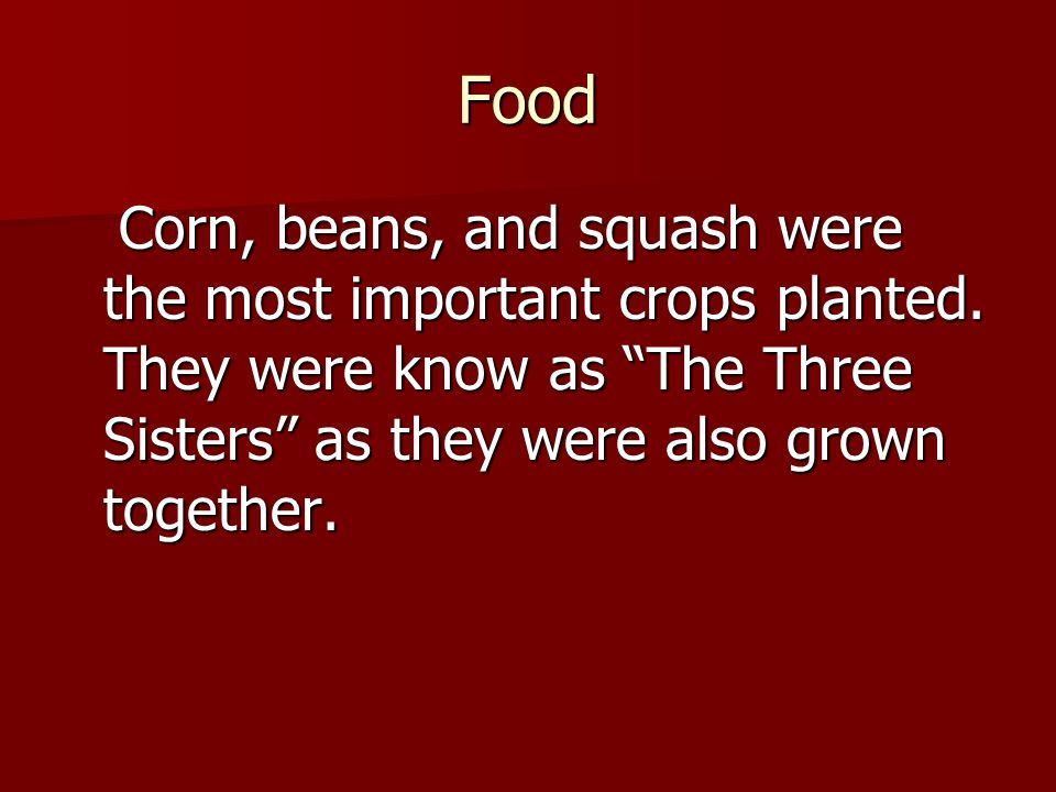 Food Corn, beans, and squash were the most important crops planted.