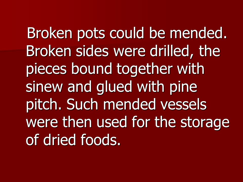 Broken pots could be mended