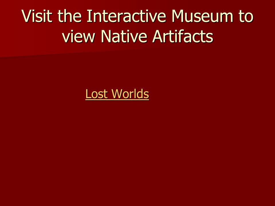 Visit the Interactive Museum to view Native Artifacts