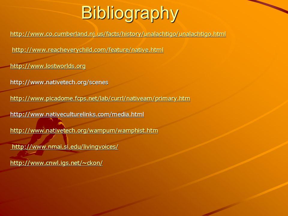 Bibliography http://www.co.cumberland.nj.us/facts/history/unalachtigo/unalachtigo.html. http://www.reacheverychild.com/feature/native.html.