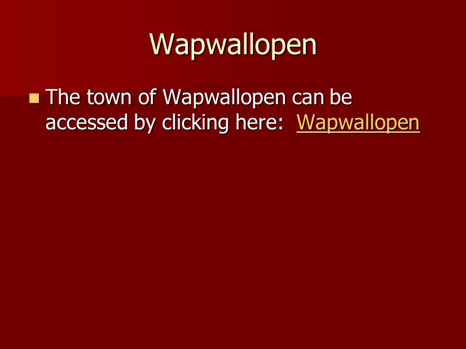 Wapwallopen The town of Wapwallopen can be accessed by clicking here: Wapwallopen