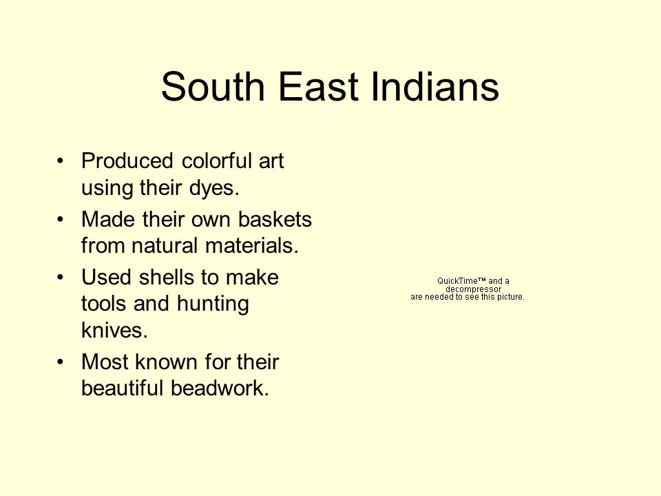 South East Indians Produced colorful art using their dyes.