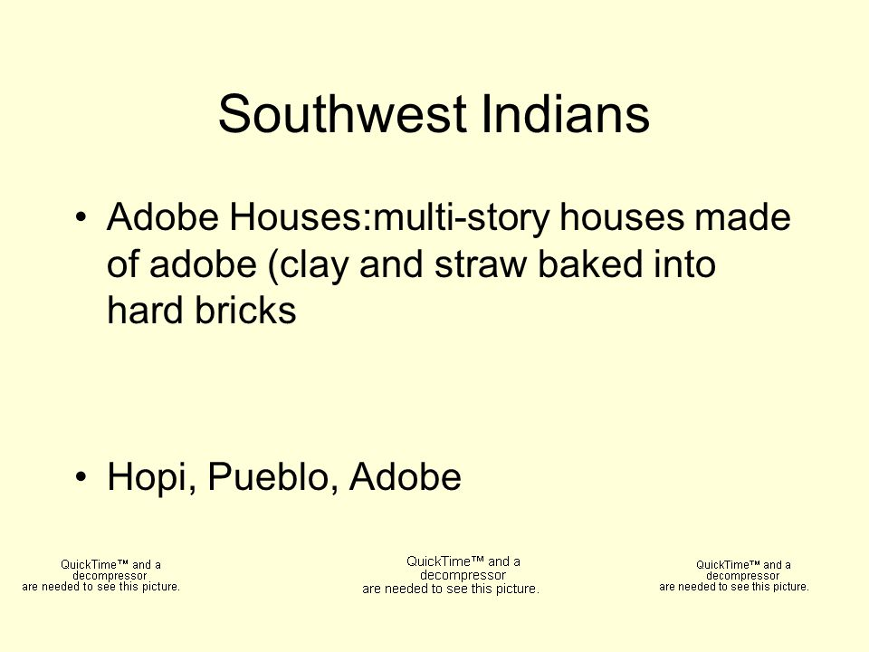 Southwest Indians Adobe Houses:multi-story houses made of adobe (clay and straw baked into hard bricks.