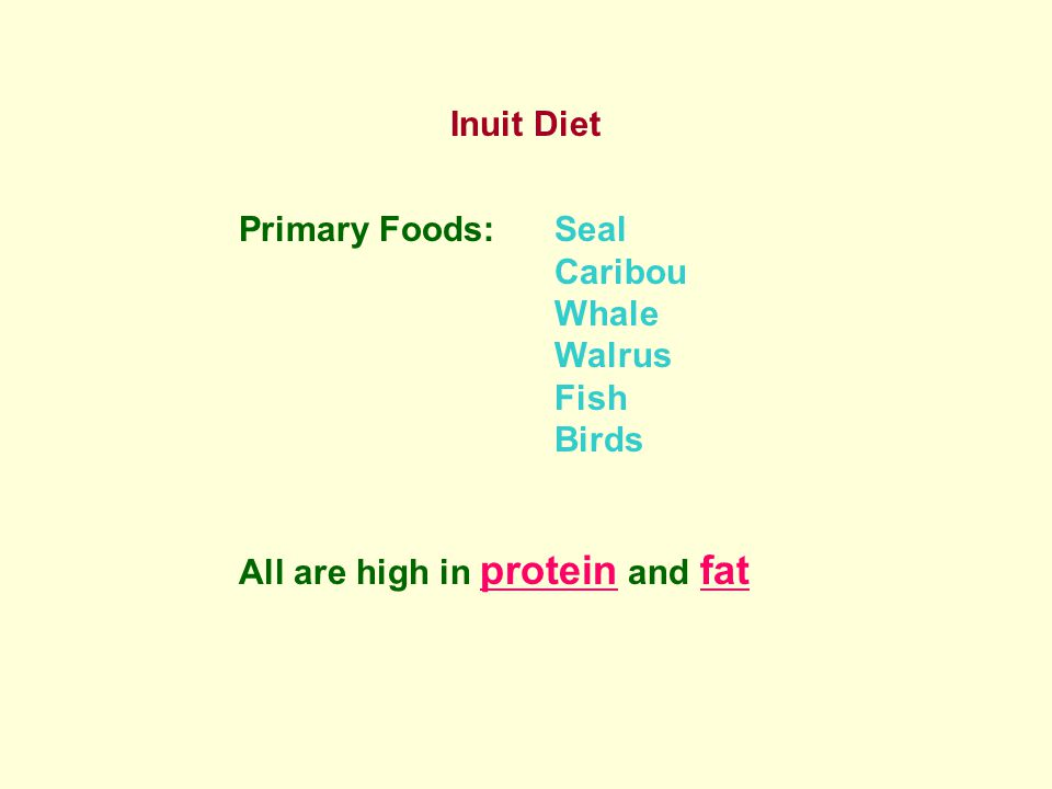 Inuit Diet Primary Foods: Seal Caribou Whale Walrus Fish Birds All are high in protein and fat
