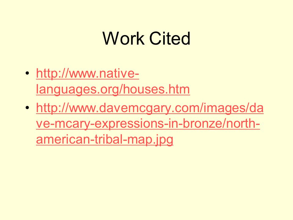 Work Cited http://www.native-languages.org/houses.htm