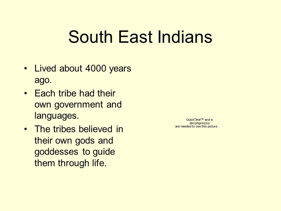 South East Indians Lived about 4000 years ago.