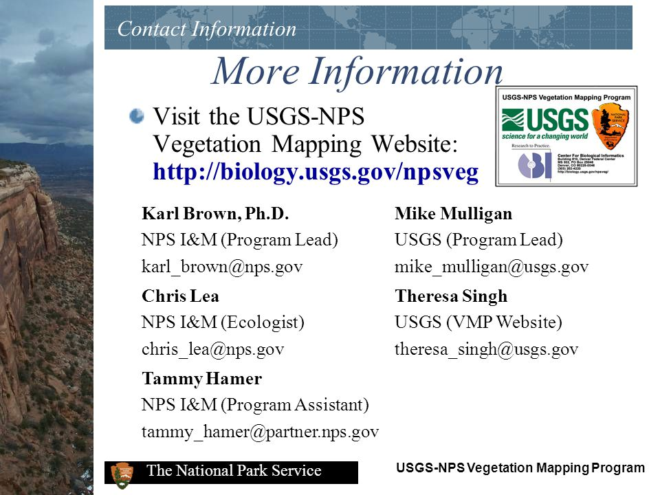 Contact Information More Information. Visit the USGS-NPS Vegetation Mapping Website: http://biology.usgs.gov/npsveg.