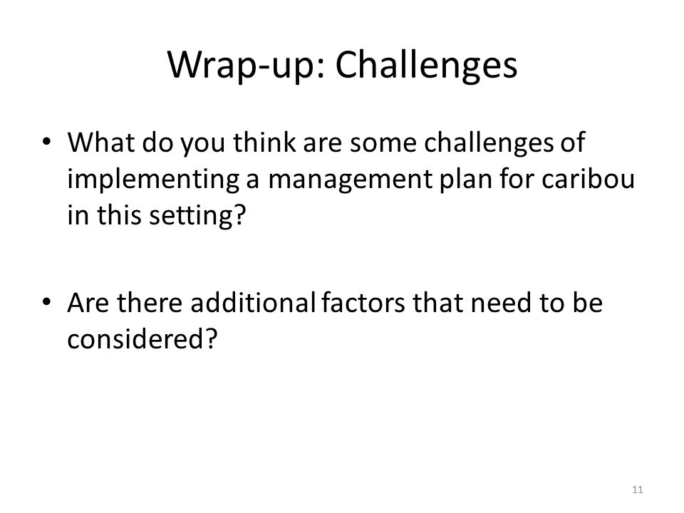 Wrap-up: Challenges What do you think are some challenges of implementing a management plan for caribou in this setting