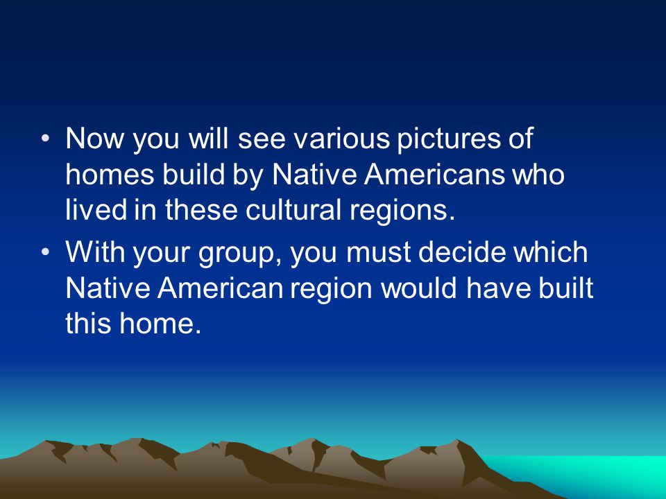 Now you will see various pictures of homes build by Native Americans who lived in these cultural regions.
