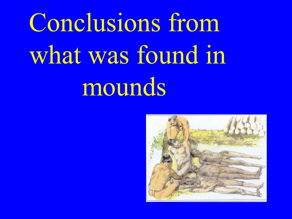 Conclusions from what was found in mounds