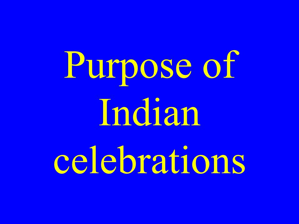 Purpose of Indian celebrations