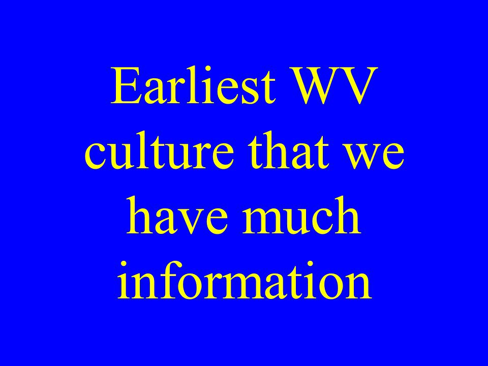 Earliest WV culture that we have much information