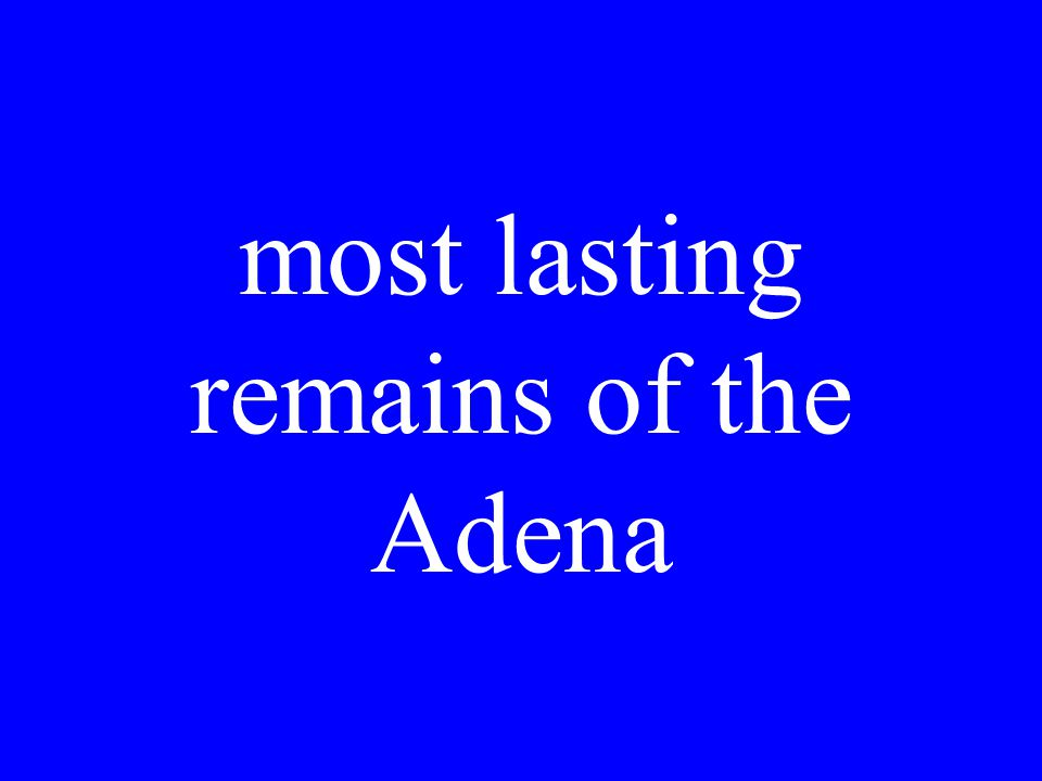 most lasting remains of the Adena