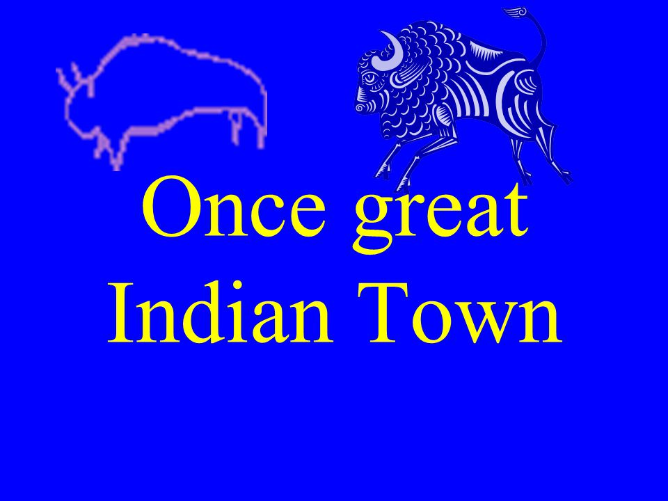 Once great Indian Town