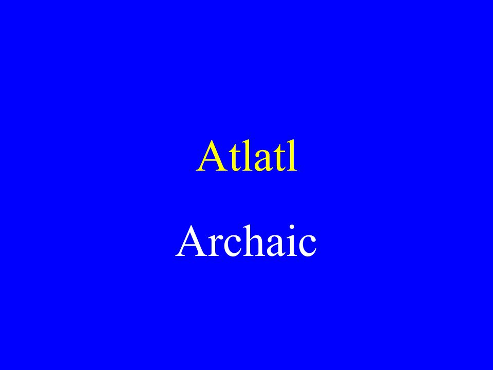 Atlatl Archaic