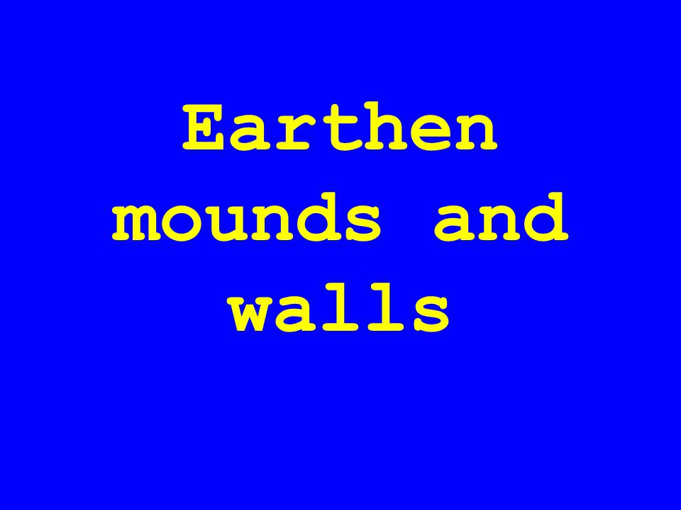 Earthen mounds and walls