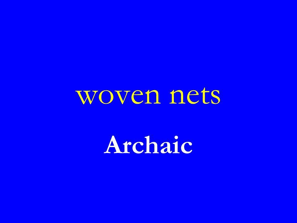 woven nets Archaic