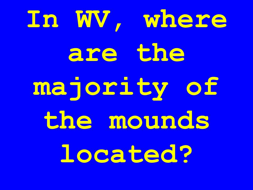 In WV, where are the majority of the mounds located