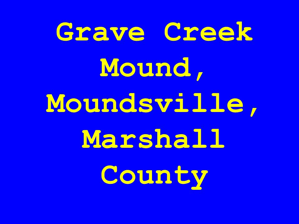 Grave Creek Mound, Moundsville, Marshall County