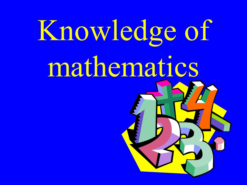 Knowledge of mathematics