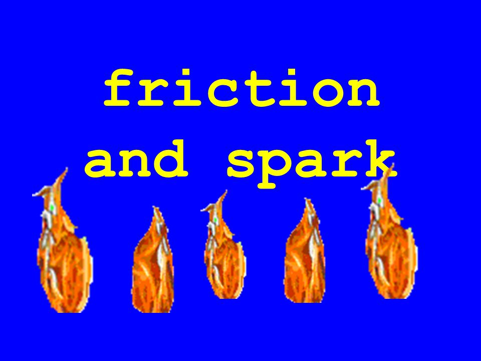 friction and spark