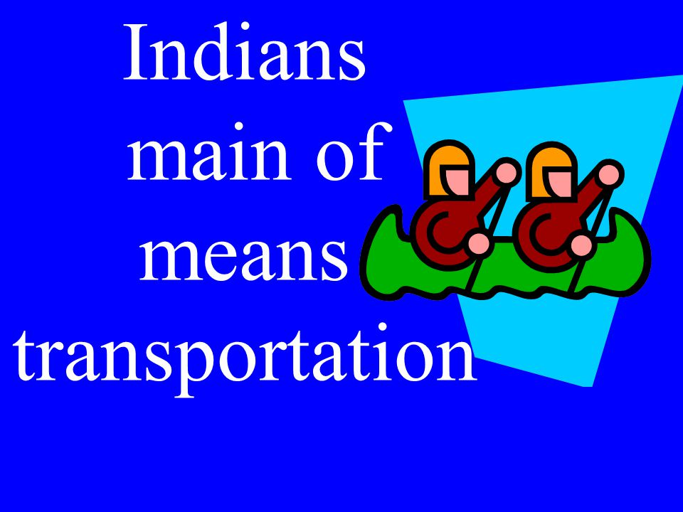 Indians main of means transportation