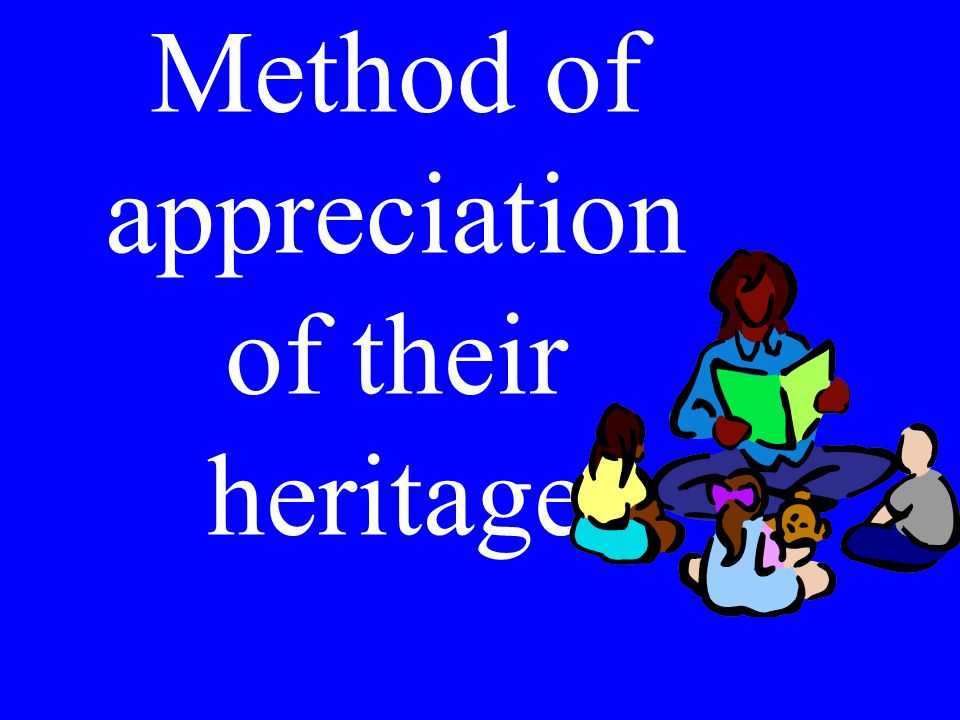 Method of appreciation of their heritage