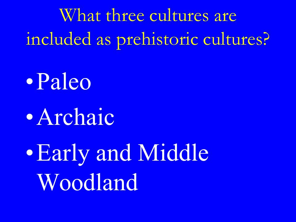 What three cultures are included as prehistoric cultures