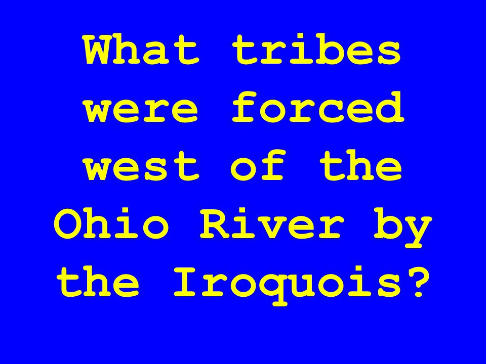 What tribes were forced west of the Ohio River by the Iroquois
