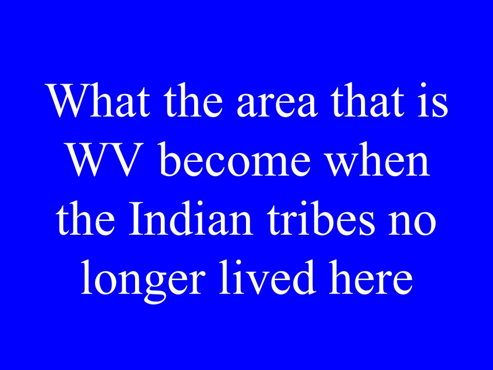 What the area that is WV become when the Indian tribes no longer lived here