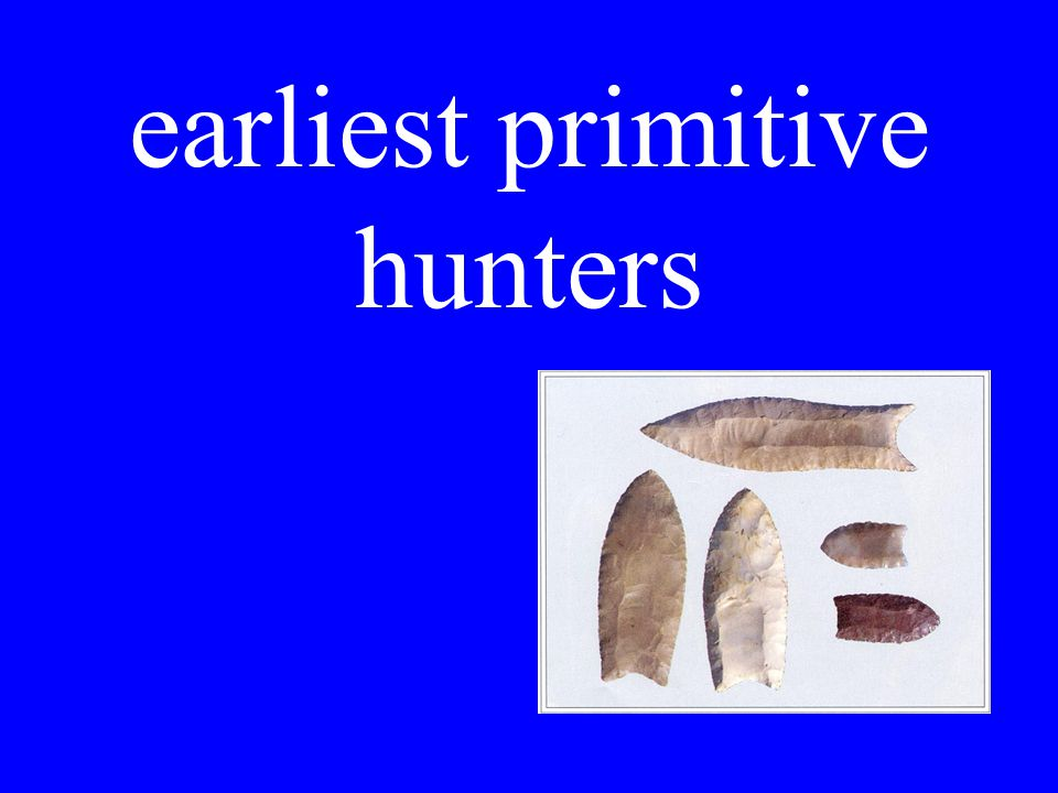 earliest primitive hunters