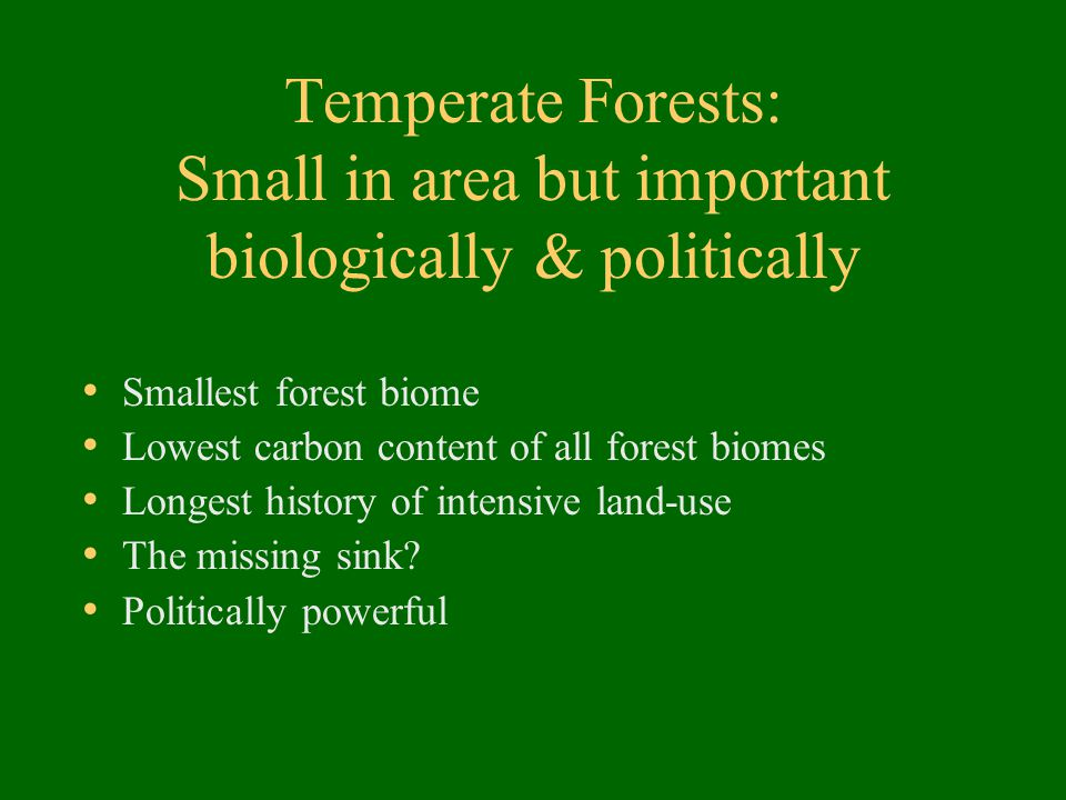 Temperate Forests: Small in area but important biologically & politically