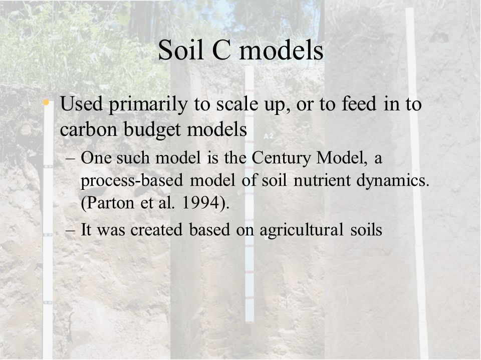 Soil C models Used primarily to scale up, or to feed in to carbon budget models.