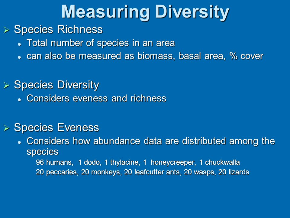 Measuring Diversity Species Richness Species Diversity Species Eveness