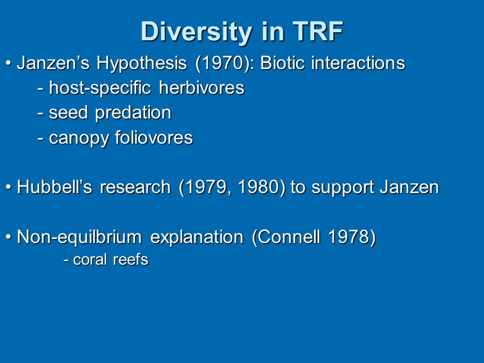 Diversity in TRF • Janzen's Hypothesis (1970): Biotic interactions