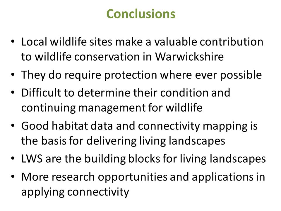 Conclusions Local wildlife sites make a valuable contribution to wildlife conservation in Warwickshire.