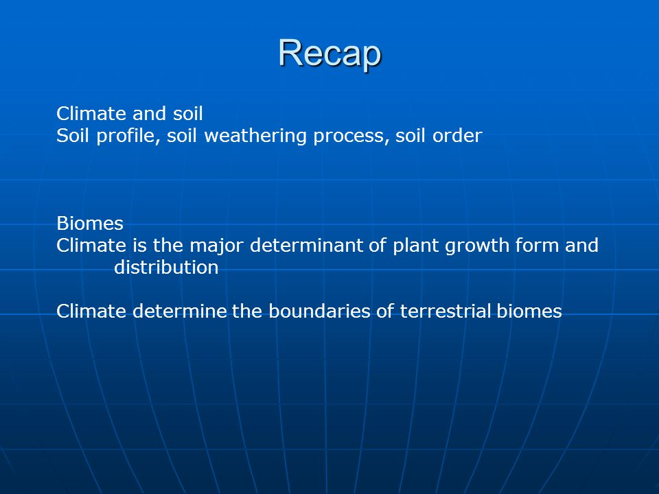 Recap Climate and soil. Soil profile, soil weathering process, soil order. Biomes.