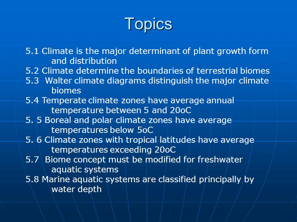 Topics 5.1 Climate is the major determinant of plant growth form and distribution. 5.2 Climate determine the boundaries of terrestrial biomes.