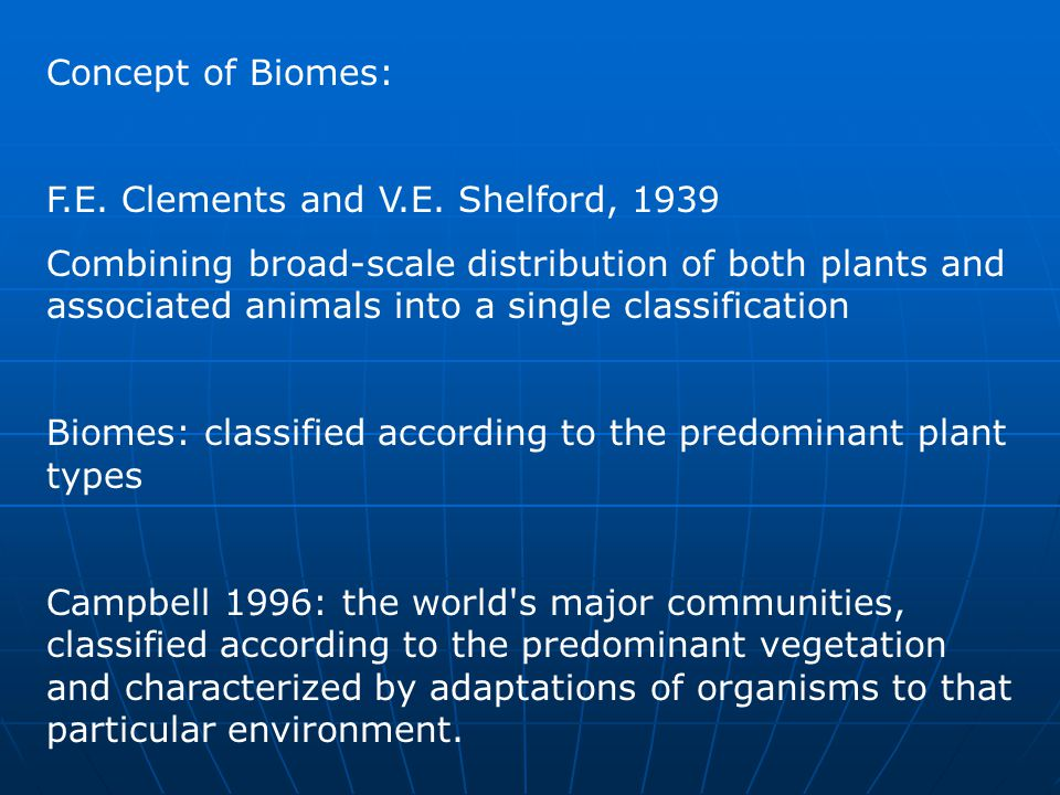 Concept of Biomes: F.E. Clements and V.E. Shelford, 1939.