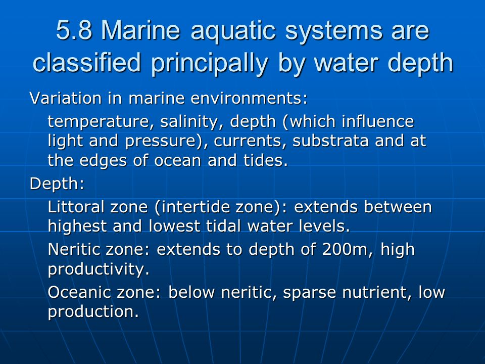 5.8 Marine aquatic systems are classified principally by water depth