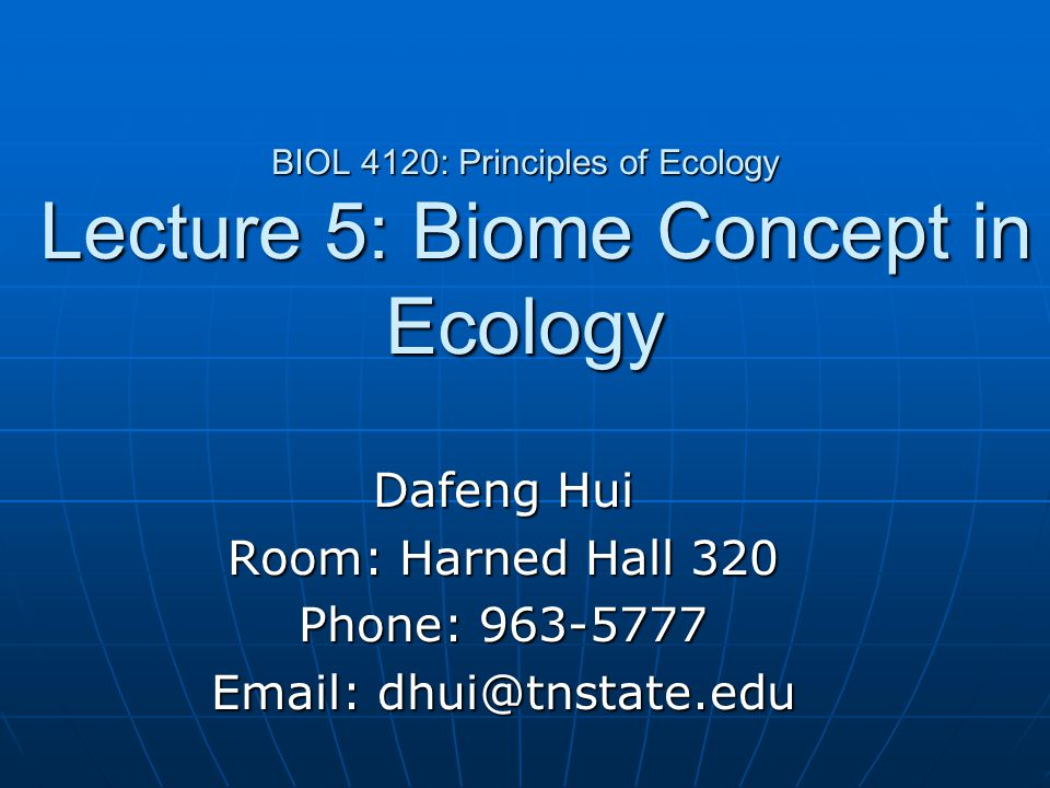 BIOL 4120: Principles of Ecology Lecture 5: Biome Concept in Ecology